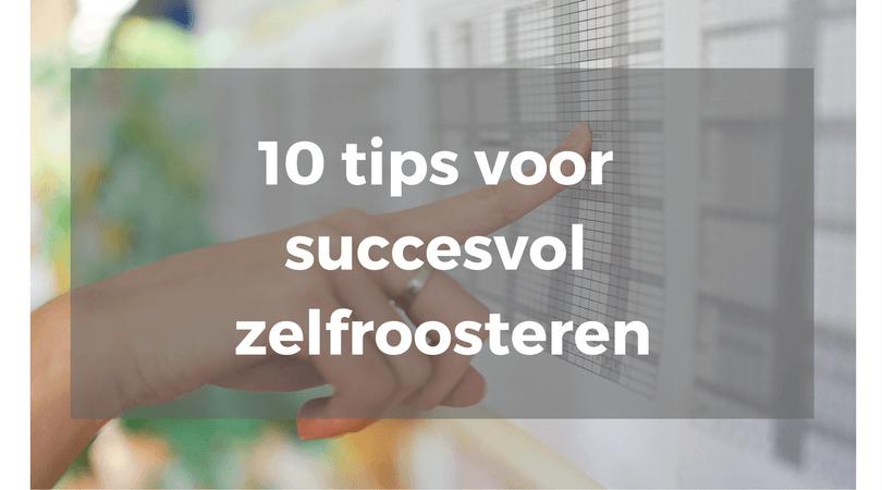 10 Tips voor succesvol Zelfroosteren